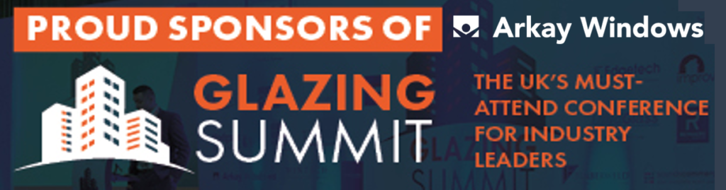 Arkay Windows delighted to sponsor the industry's prestigious Glazing Summit again.